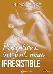 Prétentieux, insolent, mais irrésistible - vol. 6