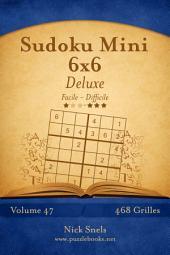 Sudoku Mini 6x6 Deluxe - Facile à Difficile - Volume 47 - 468 Grilles