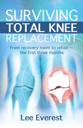 Surviving Total Knee Replacement: From recovery room to rehab — the first three months