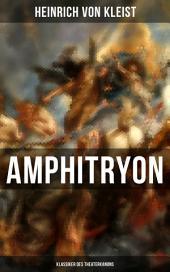 Amphitryon (Klassiker des Theaterkanons): Antiker Mythos im romantischen Gewandversehen mit Kleists biografischen Aufzeichnungen von Stefan Zweig und Rudolf Genée