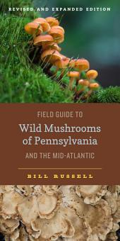 Field Guide to Wild Mushrooms of Pennsylvania and the Mid-Atlantic: Revised and Expanded Edition