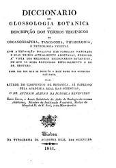 Diccionario de glossologia botanica, ou Descripção dos termos technicos de organographia, taxonomia, physiologia e pathologia vegetal. Com a exposiçao succinta das familias naturaes e suas tribus actualmente adoptadas
