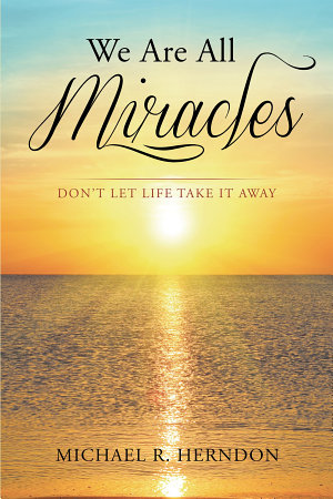 We Are All Miracles  Don t Let Life Take It Away