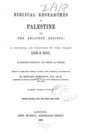 Biblical Researches in Palestine and the Adjacent Regions: A Journal of Travels in the Years 1838 & 1852 : in Three Volumes, Volume 1