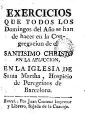 Exercicios q. todos los domingos del año se han de hacer en la congregación del Smo Christo en la aflicción en la Iglesia de Sta Martha, Hospicio de Peregruinos de Barcelona