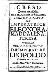 CRESO, Drama per Musica: NEL FELICISSIMO DI NATALIZIO Della S. C. R. MAESTA Dell' IMPERATRICE ELEONORA, MADDALENA, TERESA