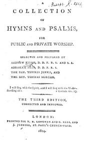 A Collection of Hymns and Psalms ... Selected by Andrew Kippis ... Abraham Rees ... Thomas Jervis, and ... Thomas Morgan ... The third edition, corrected and improved