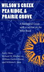 Wilson s Creek  Pea Ridge  and Prairie Grove PDF