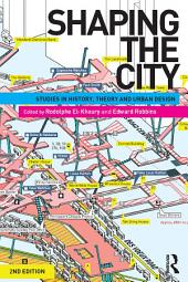 Shaping the City: Studies in History, Theory and Urban Design, Edition 2