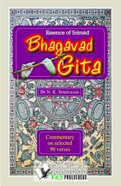 Essence of Srimad Bhagvad Gita: Commentary on selected 90 verses