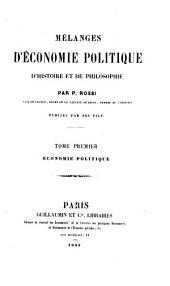Melanges d'économie politique d'histoire et de philosophie par P. Rossi: Economie politique, Volume1