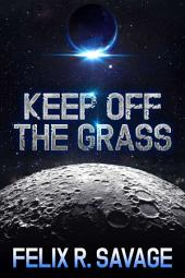 Keep Off The Grass (Sol System Renegades): A short story of science fiction adventure in the Sol System Renegades series