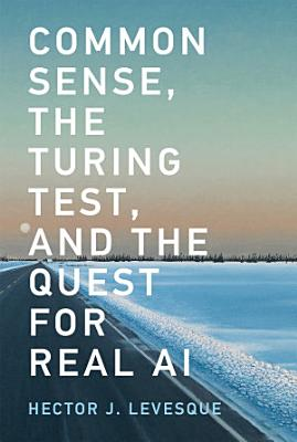 Common Sense  the Turing Test  and the Quest for Real AI