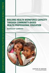 Building Health Workforce Capacity Through Community-Based Health Professional Education: Workshop Summary