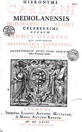 Hieronymi Cardani Mediolanensis philosophi ac medici celeberrimi Operum