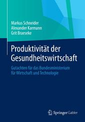 Produktivität der Gesundheitswirtschaft: Gutachten für das Bundesministerium für Wirtschaft und Technologie