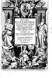 Historia Ecclesiastica Ex Illustriss. Caesaris Baronii S. R. E. Cardinalis Bibliothecarii Annalibus, Aliorumque Viror. Illust. Ecclesiasticis Historicisque monumentis: Volume 2