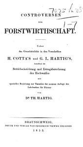 Controversen der Forstwirthschaft. Ueber das Grundsätzliche in den Vorschriften H. Cotta's und G. L. Hartig's betreffend die Betriebseinrichtung und Ertragsberechnung des Hochwaldes, etc