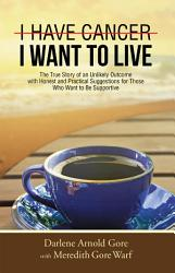 I Have Cancer I Want To Live  Book PDF