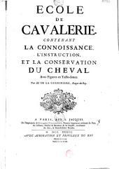 Ecole de cavalerie, contenant la connoissance [sic] l'instruction et la conservation du cheval... par M. de la Guérinière...