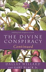 The Divine Conspiracy Continued Fulfilling God S Kingdom On Earth Book PDF