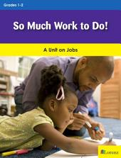 So Much Work to Do!: A Unit on Jobs