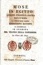 Mosè in Egitto azione tragico-sacra posta in musica dal celebre signor Maestro Gioachino Rossini da rappresentarsi in Cremona nel Teatro della Concordia la Fiera del 1827