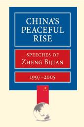 China's Peaceful Rise: Speeches of Zheng Bijian 1997-2005