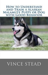 How to Understand and Train a Alaskan Malamute Puppy Or Dog with Good Behavior