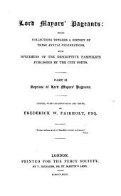 Lord Mayors' pageants: being collections towards a history of these annual celebrations, with specimens of the descriptive pamphlets, Volume 2
