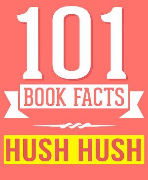 The Hush  Hush Saga   101 Amazingly True Facts You Didn t Know PDF