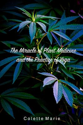 The Miracle of Plant Medicine and The Practice of Yoga PDF