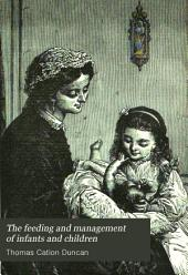 The Feeding and Management of Infants and Children: And the Home Treatment of Their Diseases