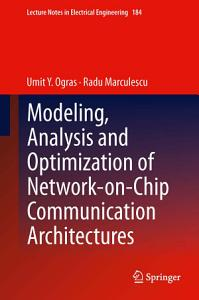 Modeling  Analysis and Optimization of Network on Chip Communication Architectures