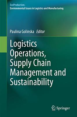 Logistics Operations, Supply Chain Management and Sustainability