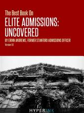 The Best Book On Elite Admissions (Former Stanford Admissions Officer's Plan For Select College Admissions): The Only Book on Elite College Admissions Written by a Former Stanford Admissions Officer
