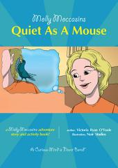 Molly Moccasins - Quiet As A Mouse