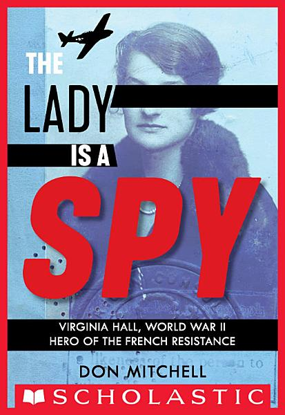 Download The Lady Is a Spy  Virginia Hall  World War II Hero of the French Resistance Book