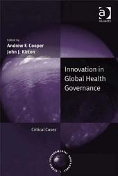 Innovation in Global Health Governance: Critical Cases
