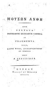 Mousōn anthē: sive Selecta poetriarvm graecarvm carmina et fragmenta ed. earvm vitas