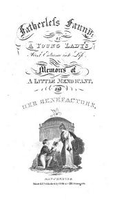 Fatherless Fanny, Or, A Young Lady's First Entrance Into Life: Being the Memoirs of a Little Mendicant and Her Benefactors