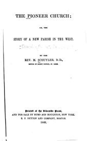 The Pioneer Church: Or, The Story of a New Parish in the West