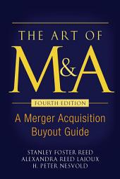 The Art of M&A, Fourth Edition: A Merger Acquisition Buyout Guide, Edition 4