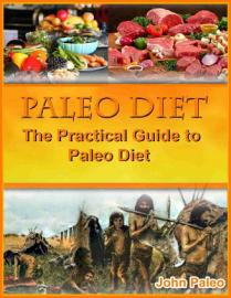 Paleo Diet  The Practical Guide To Paleo Diet
