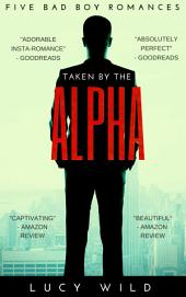 Taken by the Alpha: Five Bad Boy Romances