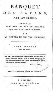 Athénaiú Deipnosophistón biblia pentekaideka: libr. I-V continens. Villebrunii interpretationem Gallicam et notas continens, Τόμος 1
