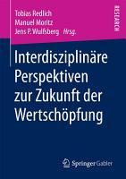 Interdisziplin  re Perspektiven zur Zukunft der Wertsch  pfung PDF