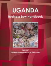 Uganda Business Law Handbook: Strategic Information and Laws