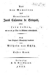 Aus den Memoiren des Venetianers Jacob Casanova de Seingalt; oder, Sein Leben, wie er es zu Dux in Böhmen niederschrieb: Band 1