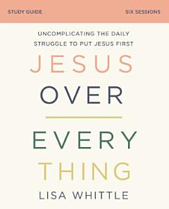 Jesus Over Everything Study Guide PDF